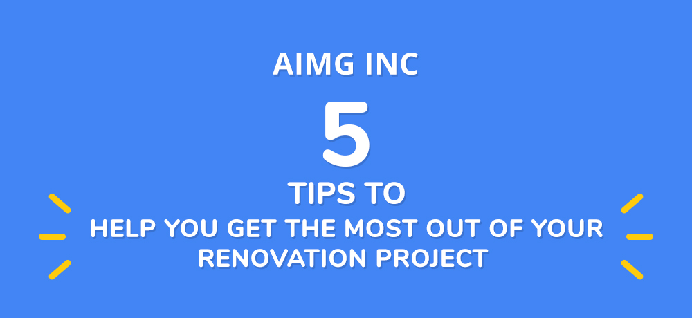 Five Tips to Help You Get the Most Out of Your Renovation Project