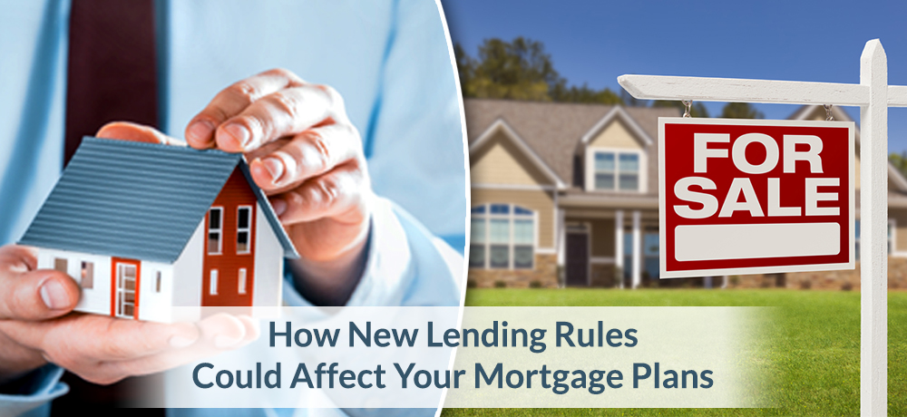 How New Lending Rules Could Affect Your Mortgage Plans