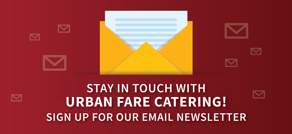 Stay In Touch With Urban Fare Catering!