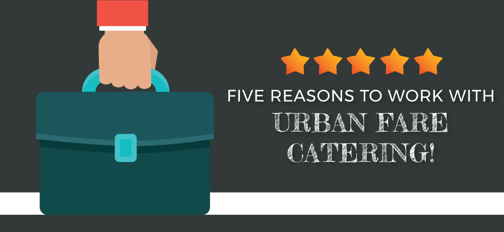 Why You Should Choose Urban Fare Catering!