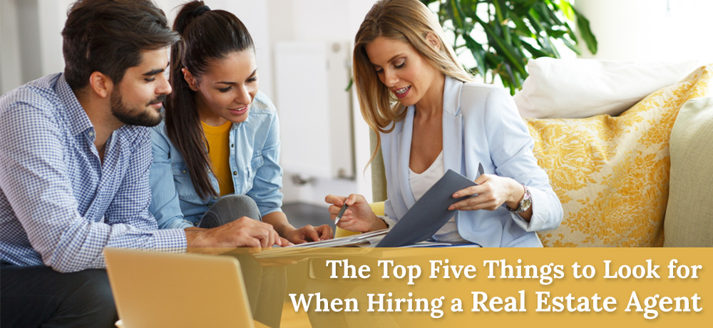 The Top Five Things to Look for When Hiring a Real Estate Agent