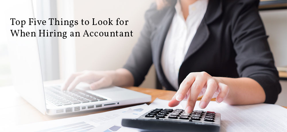 Top Five Things to Look for When Hiring an Accountant
