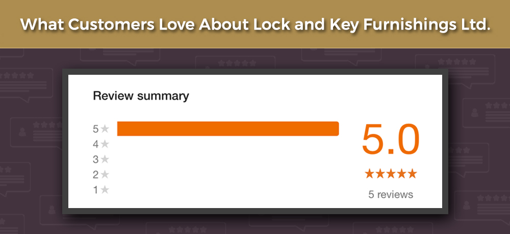 What Customers Love About Lock and Key Furnishings Ltd.