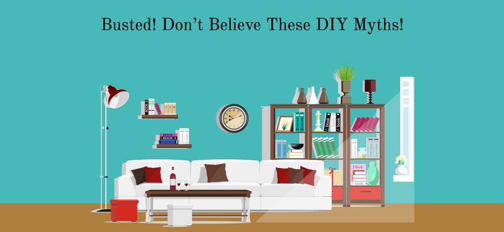 Busted! Don't Believe These DIY Myths!