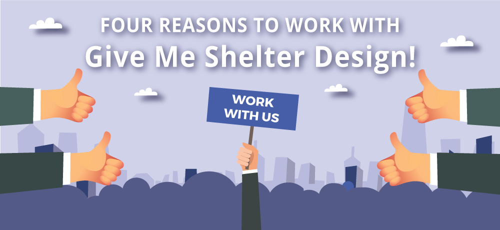 reasons to work with give me shelter design