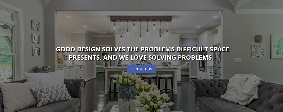 Good Design Solves the Problems Difficult Space Presents. And We Love Solving Problems.