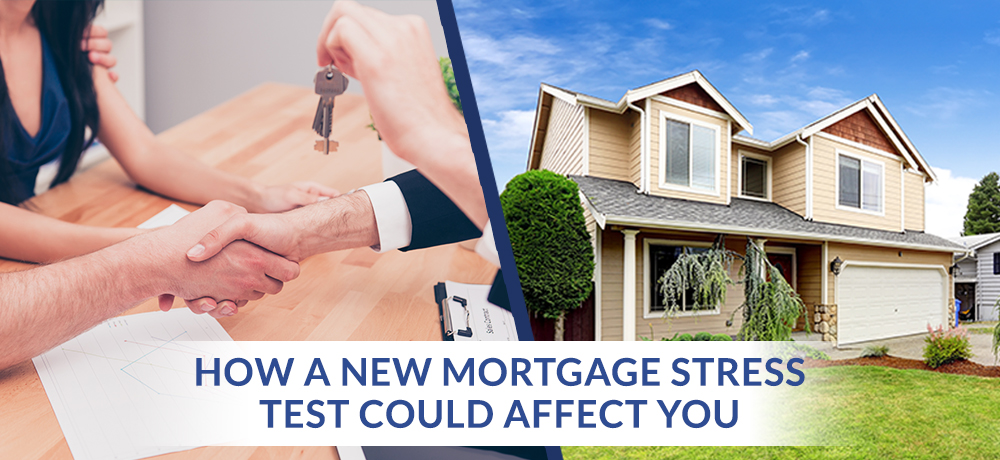 How A New Mortgage Stress Test Could Affect You