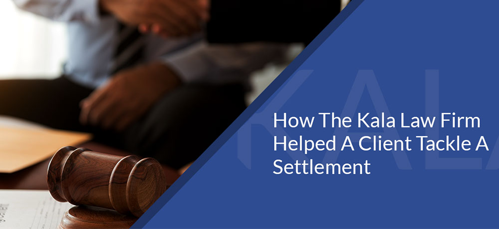 How The Kala Law Firm Helped A Client Tackle A Settlement