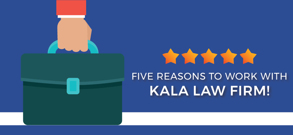 Why You Should Choose Kala Law Firm!