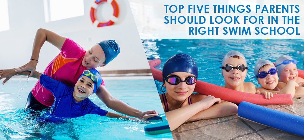 Top Five Things Parents Should Look For In The Right Swim School