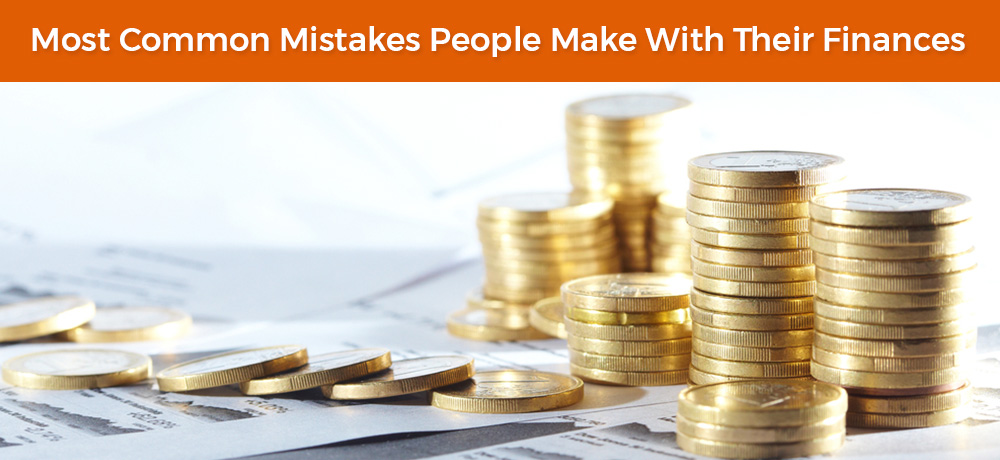 Most Common Mistakes People Make With Their Finances