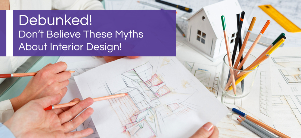 Debunked! Don't Believe These Myths About Interior Design!