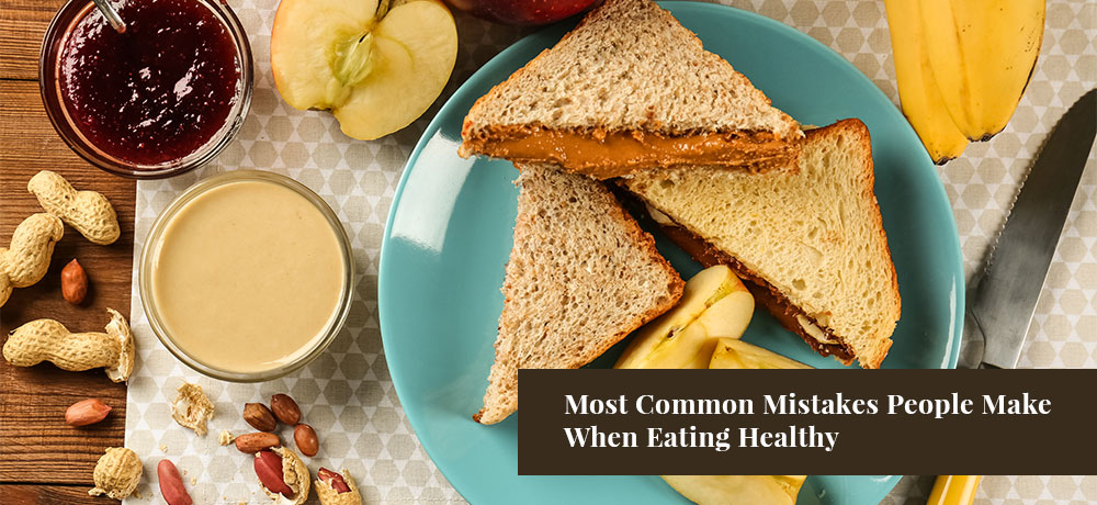 Most Common Mistakes People Make When Eating Healthy