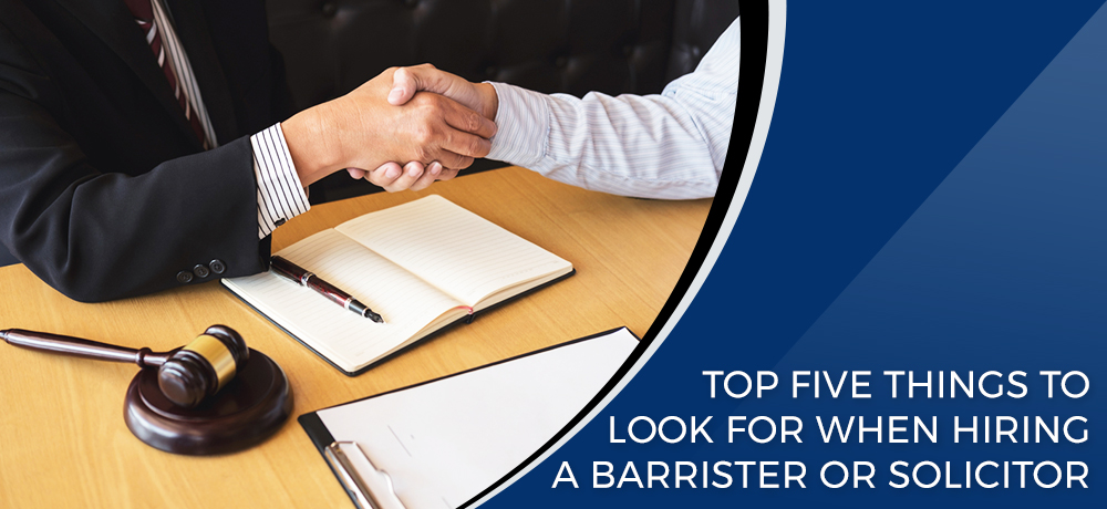 Top Five Things To Look For When Hiring a Barrister or Solicitor
