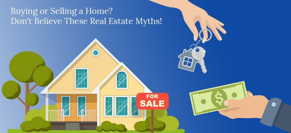 Buying or Selling a Home? Don't Believe These Real Estate Myths!