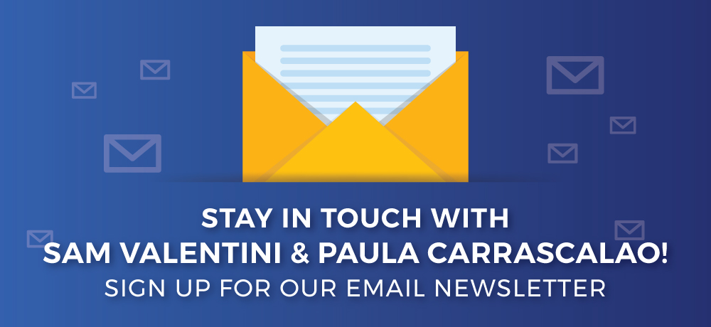 Stay In Touch With Sam Valentini & Paula Carrascalao!