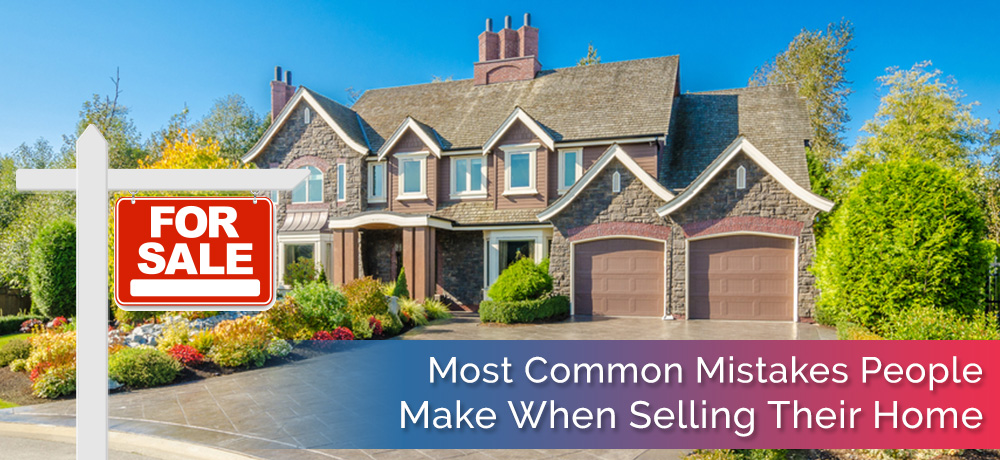 Most Common Mistakes People Make When Selling Their Home