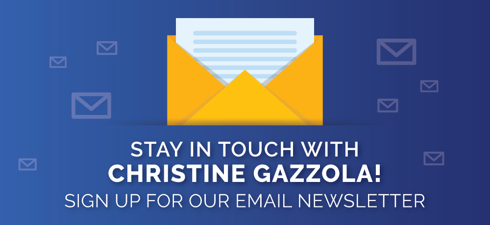 Stay In Touch With Christine Gazzola!