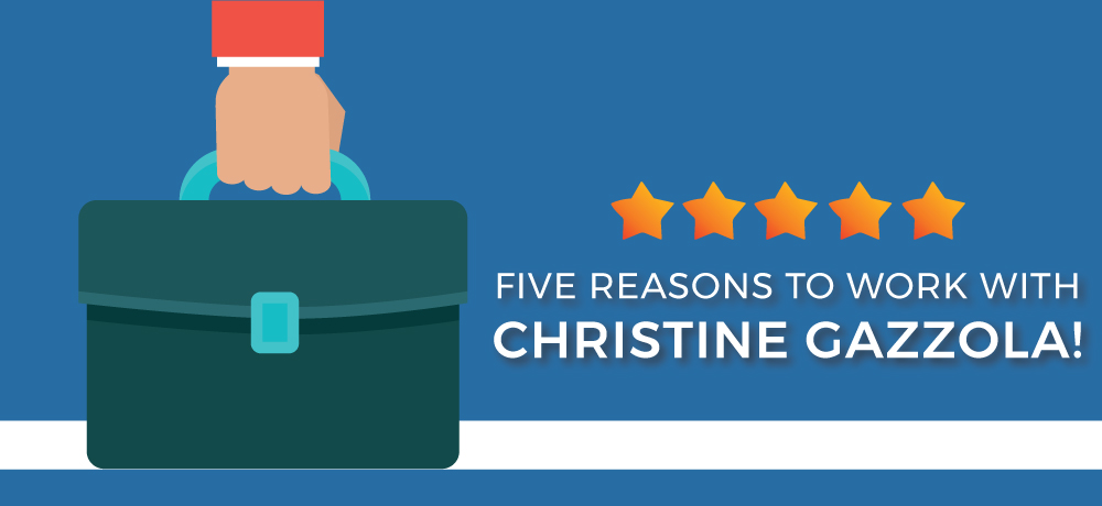 Why You Should Choose Christine Gazzola!