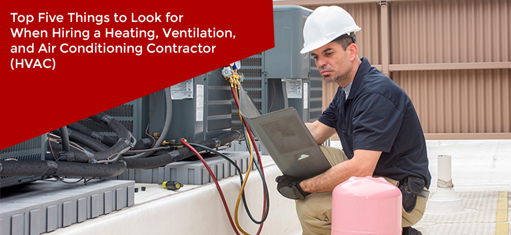 Top Five Things to Look for When Hiring a Heating, Ventilation, and Air Conditioning Contractor (HVAC)