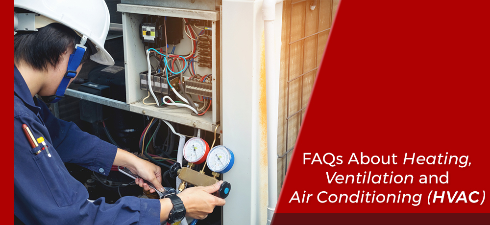 Frequently Asked Questions About Heating, Ventilation and Air Conditioning (HVAC)