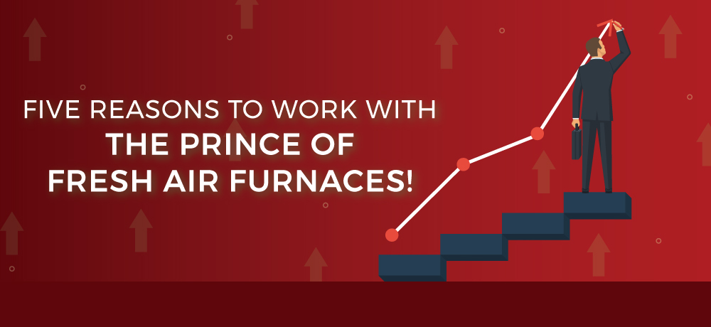 Why You Should Choose The Prince of Fresh Air Furnaces!