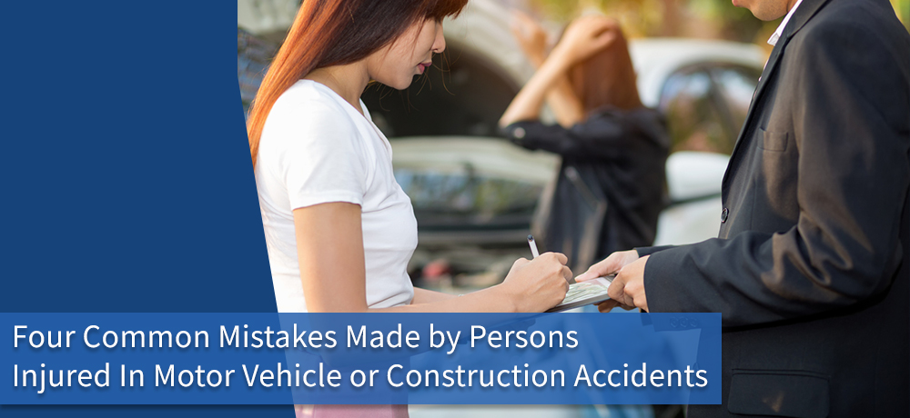 Four Common Mistakes Made by Persons Injured In Motor Vehicle or Construction Accidents