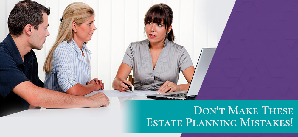 Don't Make These Estate Planning Mistakes!