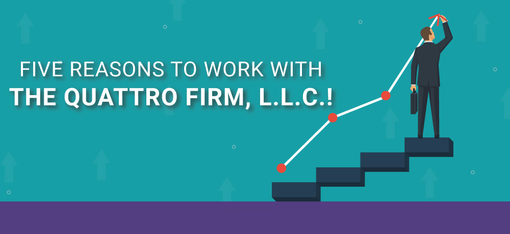 Why You Should Choose The Quattro Firm, L.L.C.!
