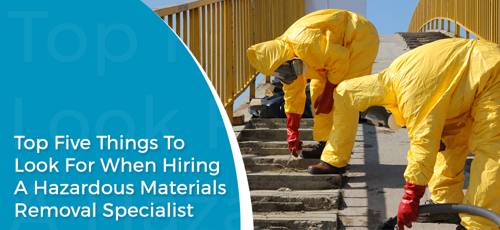 Top Five Things To Look For When Hiring A Hazardous Materials Removal Specialist