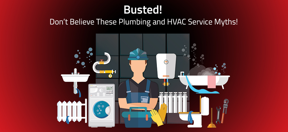 Busted! Don't Believe These Plumbing and HVAC Service Myths!