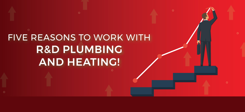 Why You Should Choose R&D Plumbing and Heating!