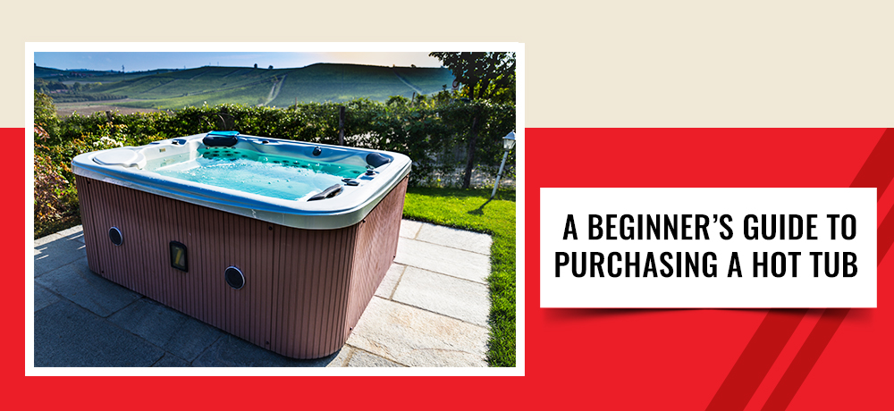 A Beginner's Guide To Purchasing A Hot Tub