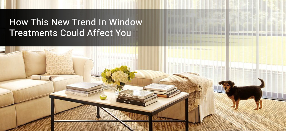 How This New Trend In Window Treatments Could Affect You
