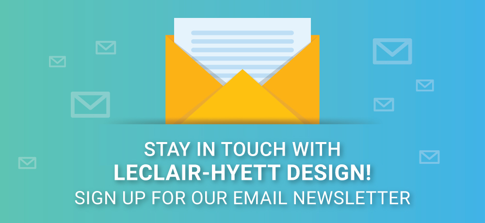 Stay In Touch With LeClair-Hyett Design!