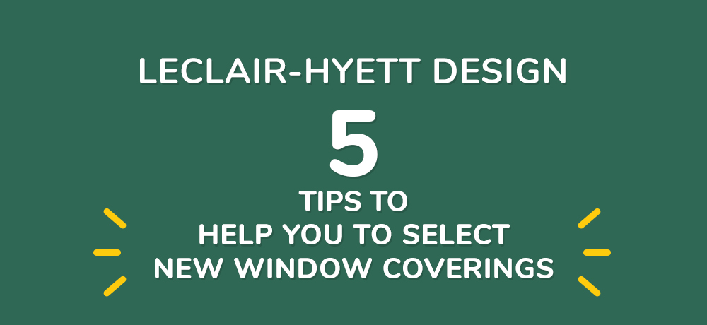Five Tips To Help You To Select New Window Coverings