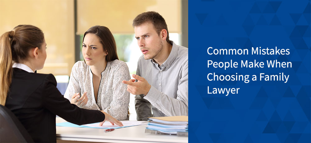 Common Mistakes People Make When Choosing a Family Lawyer