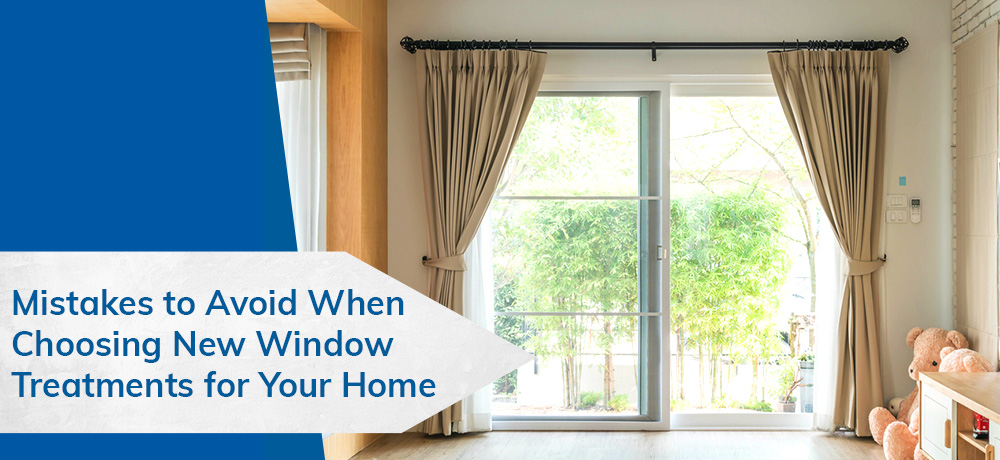 Mistakes to Avoid When Choosing New Window Treatments for Your Home