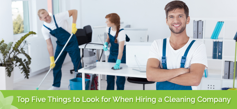 Top Five Things to Look for When Hiring a Cleaning Company
