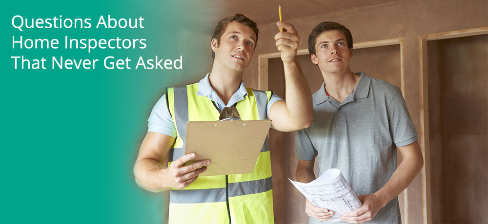 Questions About Home Inspectors That Never Get Asked
