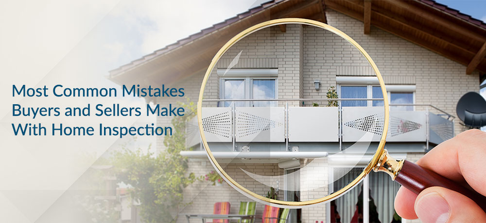 Most Common Mistakes Buyers and Sellers Make With Home Inspection