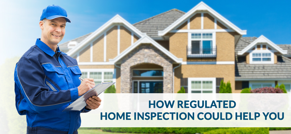 How Regulated Home Inspection Could Help You