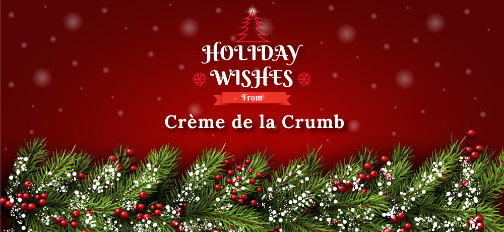 Season's Greetings from Crème de la Crumb