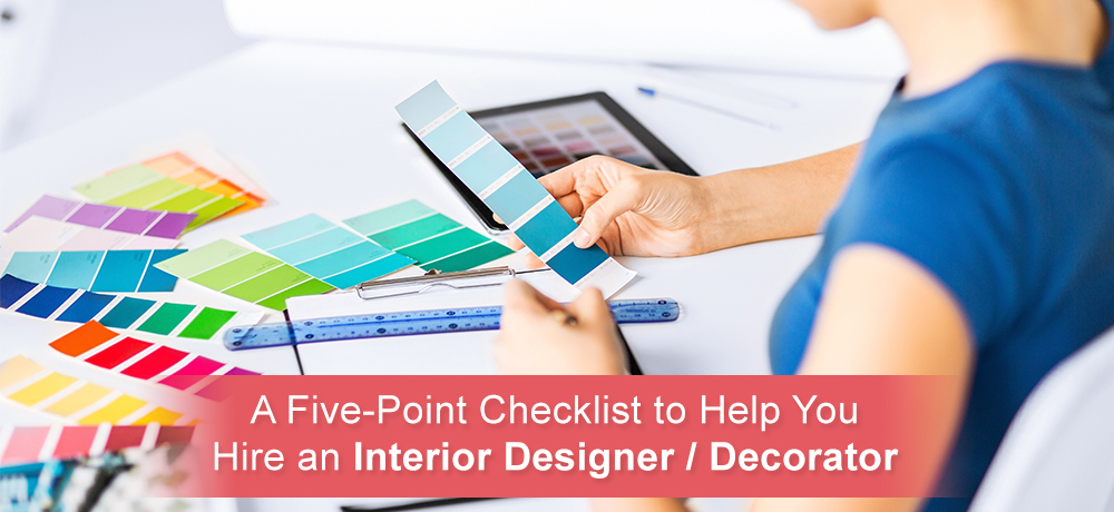 A Five-Point Checklist to Help You Hire an Interior Designer /Decorator