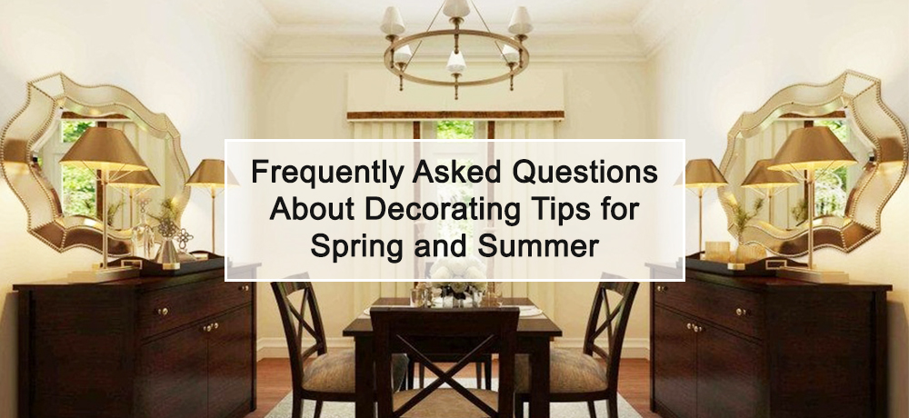 Frequently Asked Questions About Decorating Tips for Spring and Summer