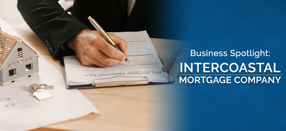 Business Spotlight: Intercoastal Mortgage Company