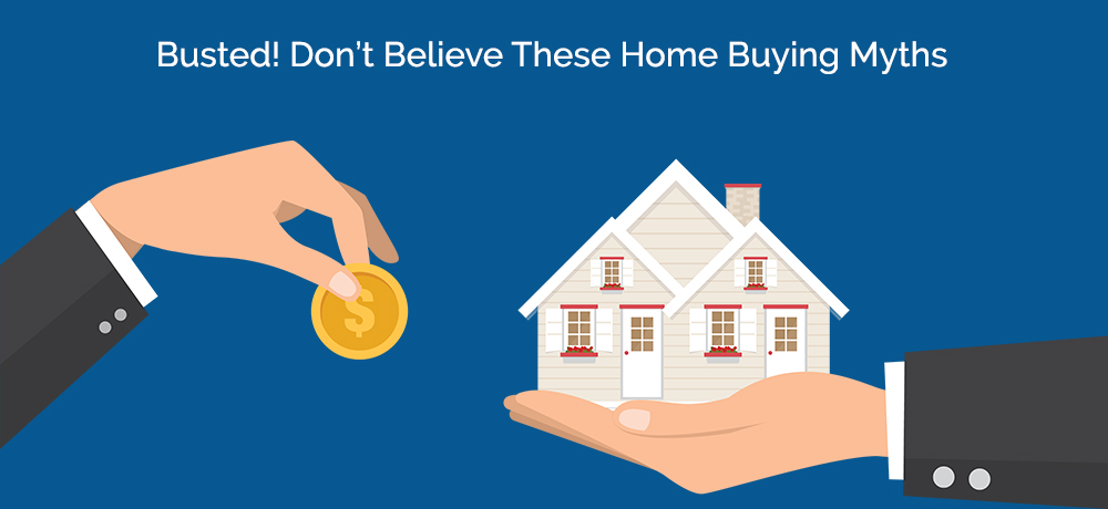 Busted! Don't Believe These Home Buying Myths