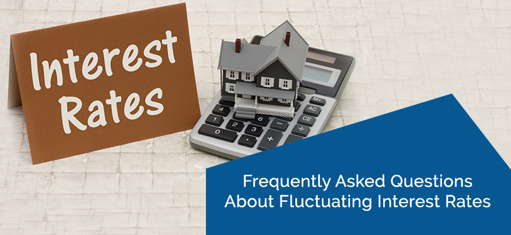Frequently Asked Questions About Fluctuating Interest Rates