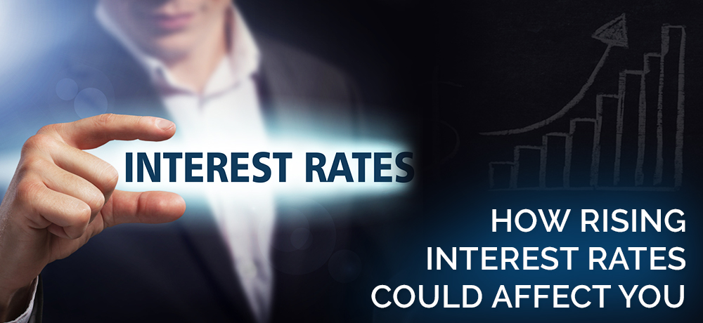 How Rising Interest Rates Could Affect You