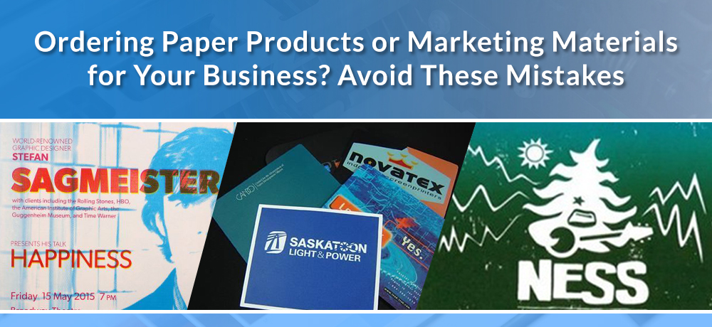 Ordering Paper Products or Marketing Materials for Your Business? Avoid These Mistakes